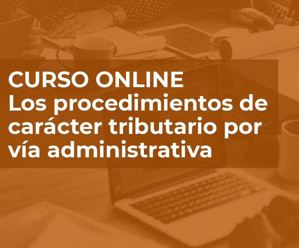 LOS PROCEDIMIENTOS DE CARÁCTER TRIBUTARIO EN VÍA ADMINISTRATIVA